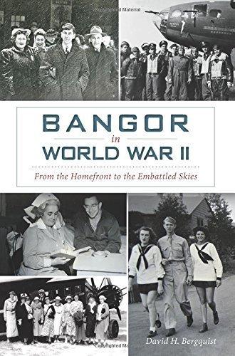 Bangor in World War II: (Military) by David Bergquist - The Mall Bangor