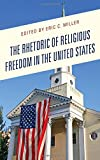 "Eric Miller, ""The Rhetoric of Religious Freedom in the United States"" (Lexington Books, 2017)"