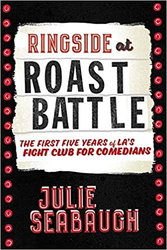 Ringside at Roast Battle: The First Five Years of L A 's Fight Club