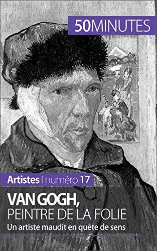 Van Gogh, peintre de la folie: Un artiste maudit en quête de sens (Artistes t. 17) (French Edition)