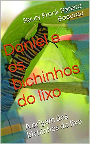 Daniel e os bichinhos do lixo: A origem dos bichinhos do lixo (Portuguese Edition)