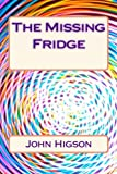 The Missing Fridge, John Higson, 1491050578
