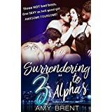 ROMANCE: MENAGE ROMANCE: Surrendering to 3 Alphas (Foursome Alpha Male Bisexual MMMF First Time Romance Stories) (Menage Contemporary Women's Fiction Short Stories)