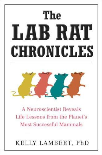 The Lab Rat Chronicles: A Neuroscientist Reveals Life Lessons from the Planet's Most Successful Mammals (Animals Lab)