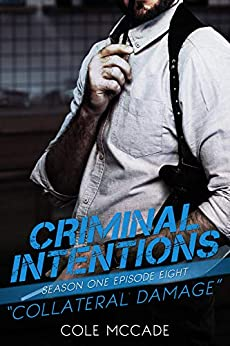 CRIMINAL INTENTIONS: Season One, Episode Eight: COLLATERAL DAMAGE by [McCade, Cole]