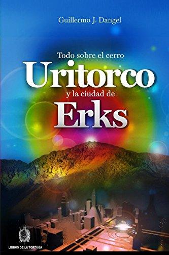 Todo sobre el cerro Uritorco y la ciudad de Erks (Spanish Edition) [Guillermo J. Dangel] (Tapa Blanda)