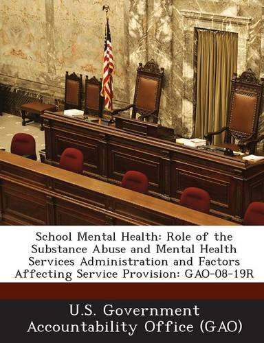 School Mental Health: Role of the Substance Abuse and Mental Health Services Administration and Factors Affecting Service Provision: GAO-08-19R pdf epub