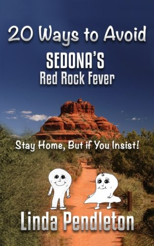 20 Ways to Avoid Sedona's Red Rock Fever: Stay Home, But if You Insist! pdf