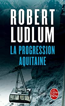 La progression Aquitaine - Robert Ludlum