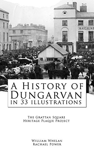 A History of Dungarvan in 33 Illustrations: The Grattan Square Heritage Plaque Project (Waterford County Museum Ebooks Book - Plaque Heritage