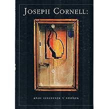 Joseph Cornell: Anos Cincuenta Y Sesenta