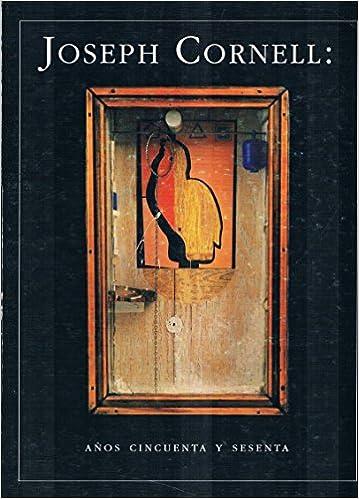 joseph cornell anos cincuenta y sesenta spanish edition