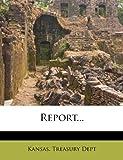 Report..., Kansas. Treasury Dept, 1275412815