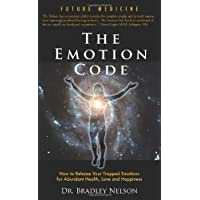 Emotion Code: How to Release Your Trapped Emotions for Abundant Health, Love and Happiness