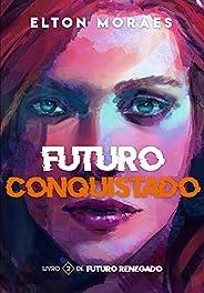 Futuro Conquistado (Futuro Renegado Livro 2)