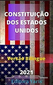 Constituição dos Estados Unidos – Versão Bilíngue – Português/Inglês: Atualizada - 2021