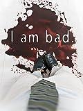 I Am Bad