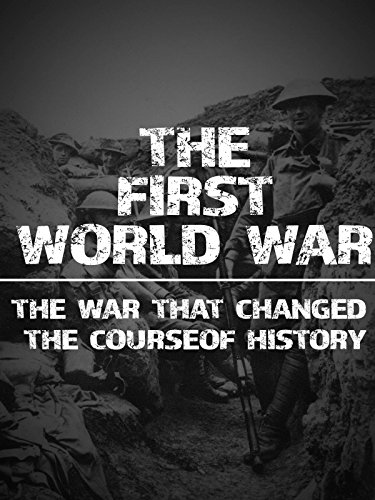 The First World War: The War That Changed the Course of History on Amazon Prime Video UK