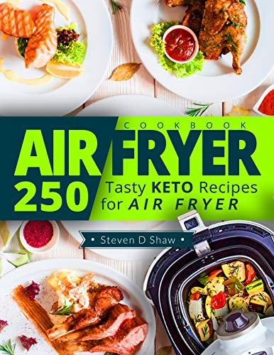 (Air Fryer Cookbook: 250 Tasty Keto Recipes for Air Fryer)