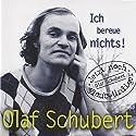 Ich bereue nichts! Hörspiel von Olaf Schubert Gesprochen von: Olaf Schubert