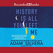 History Is All You Left Me Audiobook by Adam Silvera Narrated by Tom Picasso