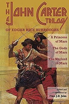 The John Carter Trilogy of Edgar Rice Burroughs: A Princess of Mars; The Gods of Mars; and The Warlord of Mars by [Burroughs, Edgar, John, Finn]
