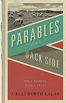 Parables from the Back Side Vol. 1: Bible Stories with a Twist (Behind the Pages) by [Kalas, J. Ellsworth]