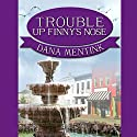 Trouble Up Finny's Nose: A Finny's Nose Mystery, Book 1 Audiobook by Dana Mentink Narrated by Maddison Thyme