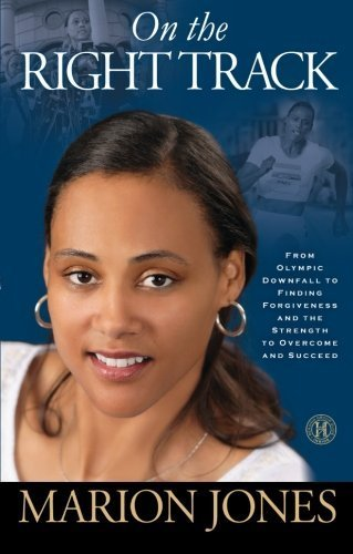 On the Right Track: From Olympic Downfall to Finding Forgiveness and the Strength to Overcome and Succeed by Jones, Marion (August 2, 2011) Paperback