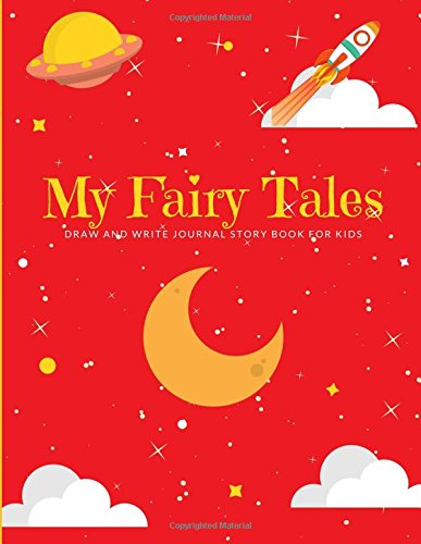 My Fairy Tales: Draw and Write Journal Story Book for Kids (Large Box for Drawing and 5 Spacious Lines for Writing) (Creative Kids) ebook