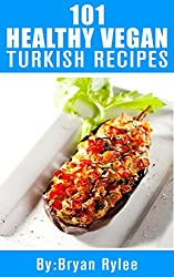 Turkish Cookbook:101 Healthy Vegan Turkish Recipes (Vegan Recipes,the complete asian cookbook) (English Edition)