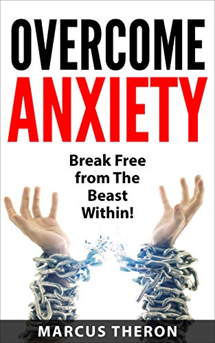 Overcome Anxiety: Break Free from The Beast Within!