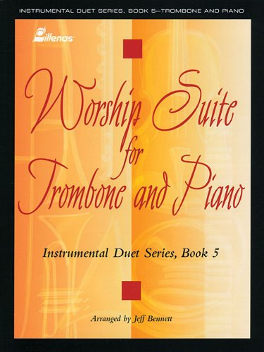 Trombone Worship Solos - Instrumental Duet Series - Book 5: (Worship Suite) Stylized Selections for Trombone and Piano