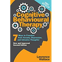 Cognitive Behavioural Therapy: 7 Ways to Freedom from Anxiety, Depression, and Intrusive Thoughts!