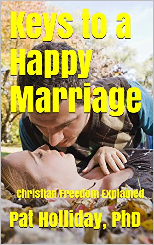 Keys to a Happy Marriage: Christian Freedom Explained ()