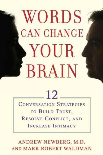Read Online By Andrew Newberg - Words Can Change Your Brain: 12 Conversation Strategies to Build Trust, Resolve Conflict, and Increase Intimacy (5/15/12) pdf