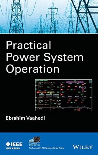 Practical Power System Operation (IEEE Press Series on Power Engineering) (Application Of Power Series In Electrical Engineering)
