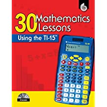 30 Mathematics Lessons Using the TI-15 (Ti Graphing Calculator Strategies)