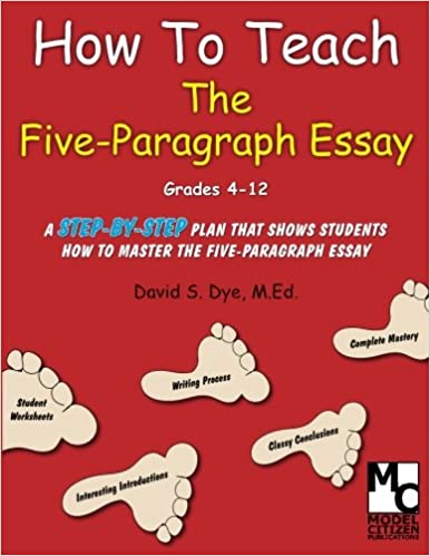 How To Teach The Five Paragraph Essay Mr David S Dye Med  How To Teach The Five Paragraph Essay Mr David S Dye Med   Amazoncom Books