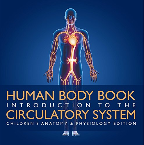Human Body Book | Introduction to the Circulatory System | Children's Anatomy & Physiology Edition by [Professor, Baby]