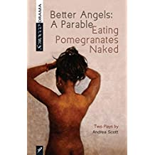 Better Angels: A Parable and Eating Pomegranates Naked: Two Plays by Andrea Scott