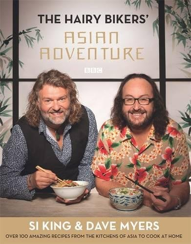 The Hairy Bikers' Asian Adventure: Over 100 Amazing Recipes from the Kitchens of Asia to Cook at (Hairy Bikers Cookbook)
