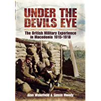 Under the Devil's Eye: The British Military Experience in Macedonia 1915 - 18