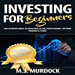 Investing for Beginners: The Ultimate Bible to Investing in the Stock Market, Options Trading & Forex (Investing, Stock Trading, Forex) | M.J. Murdock