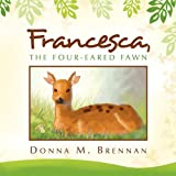 Francesca, the Four-Eared Fawn, Donna M. Brennan, 1450006132