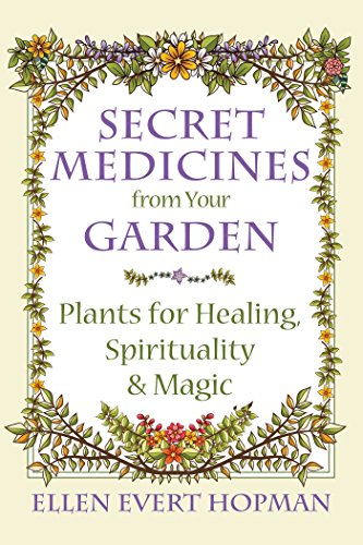 Secret Medicines from Your Garden: Plants for Healing, Spirituality, and (Native American Healing Plants)