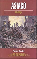 Asiago Plateau: Battle in the Woods and Clouds - Italy 1918 (Battleground Europe)