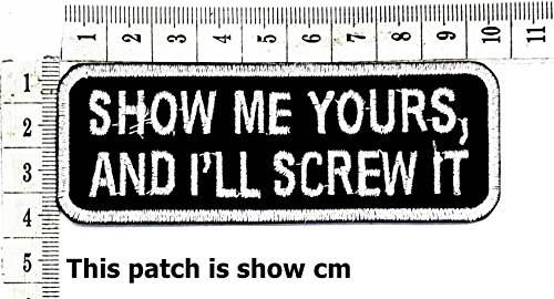 Show me Yours, and I'll Screw it Funny Words Patch Punk Rock Iron on Patch/Sew On Patch Clothes Bag T-Shirt Jeans Biker Badge Applique