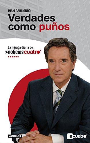 Verdades como puños: La mirada diaria de Noticias Cuatro (Spanish Edition) by [