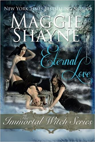 Eternal Love: The Immortal Witch Series (The Immortal Witches) by Maggie Shayne